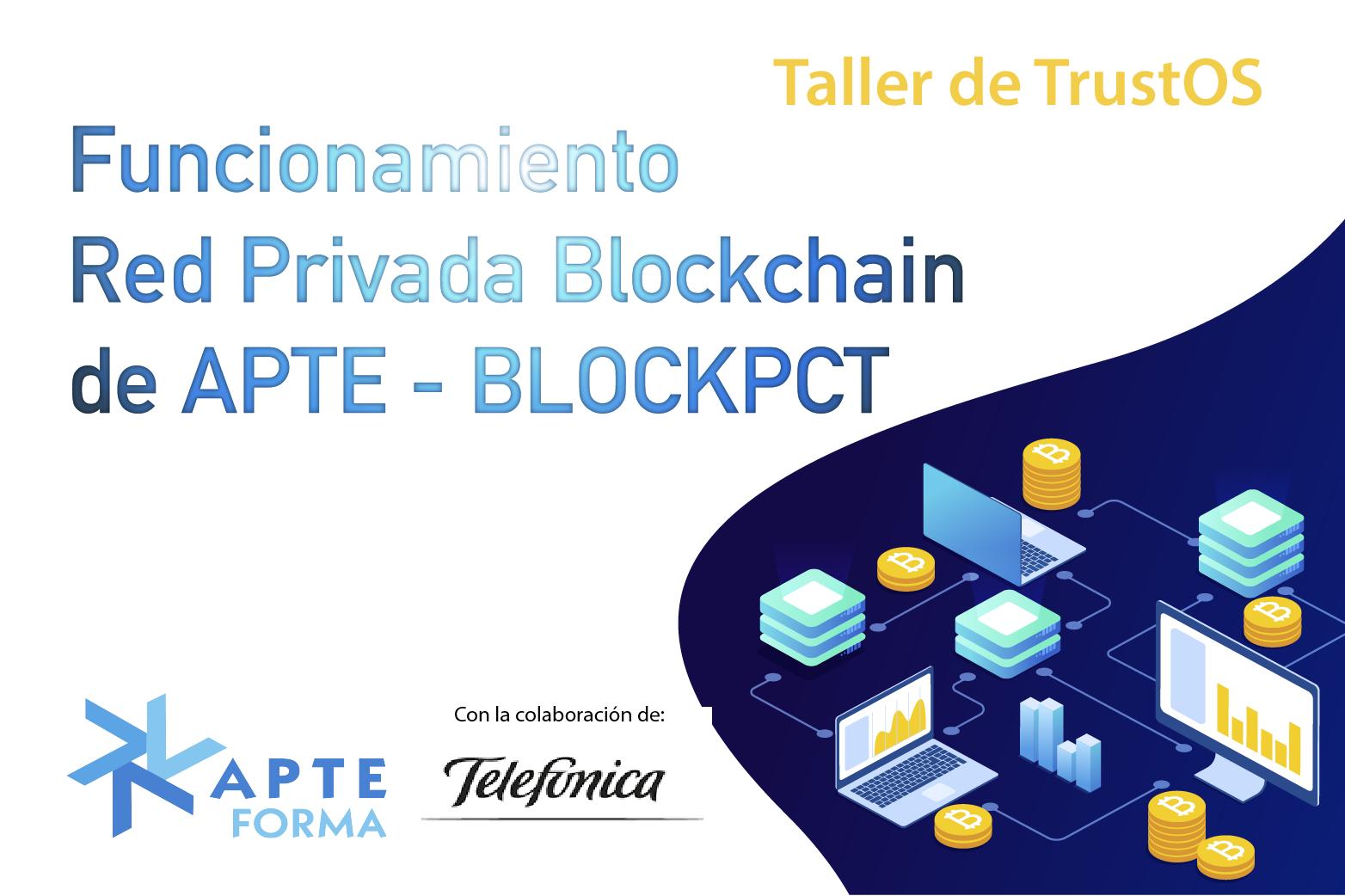 Webinar Taller de TrustOS: Funcionamiento Red Privada Blockchain APTE - BLOCKPCT